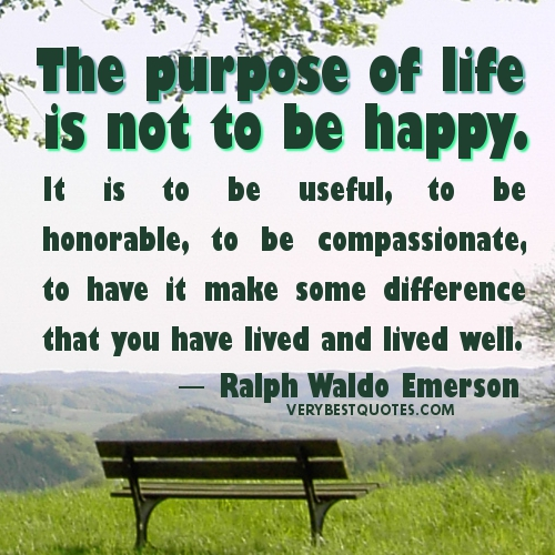 The-purpose-of-life-is-not-to-be-happy.-It-is-to-be-useful-to-be-honorable-to-be-compassionate-to-have-it-make-some-dif