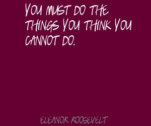 You-must-do-the-things-you-think-you-cannot-do.